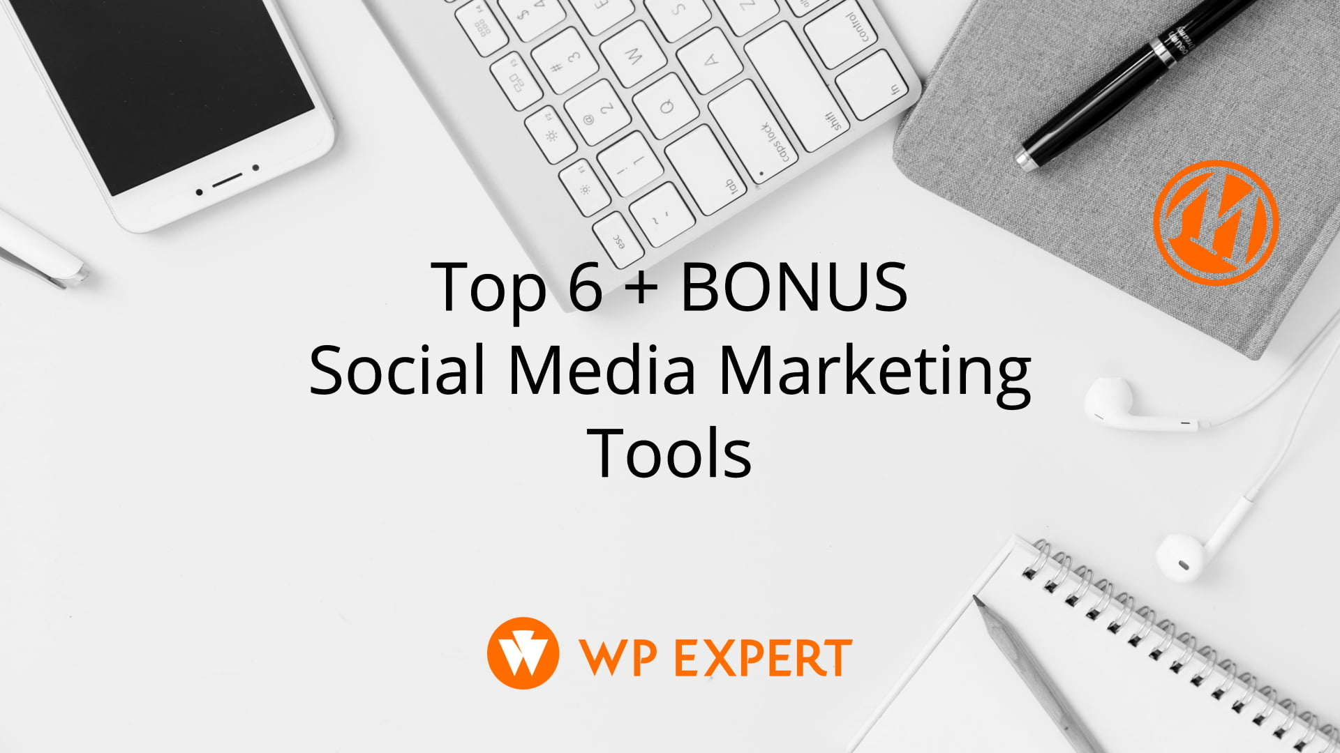 Top 6 plus bonus Social Media Marketing Tools