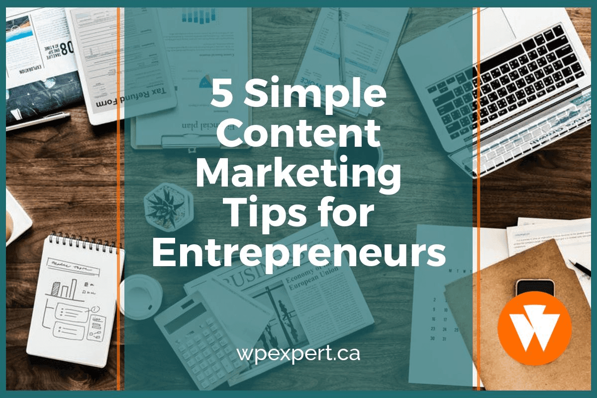 5 Simple Content Marketing Tips for Entrepreneurs