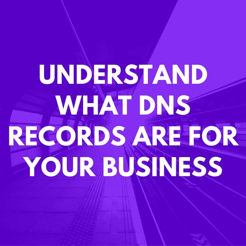 Understanding what DNS records are for your business.