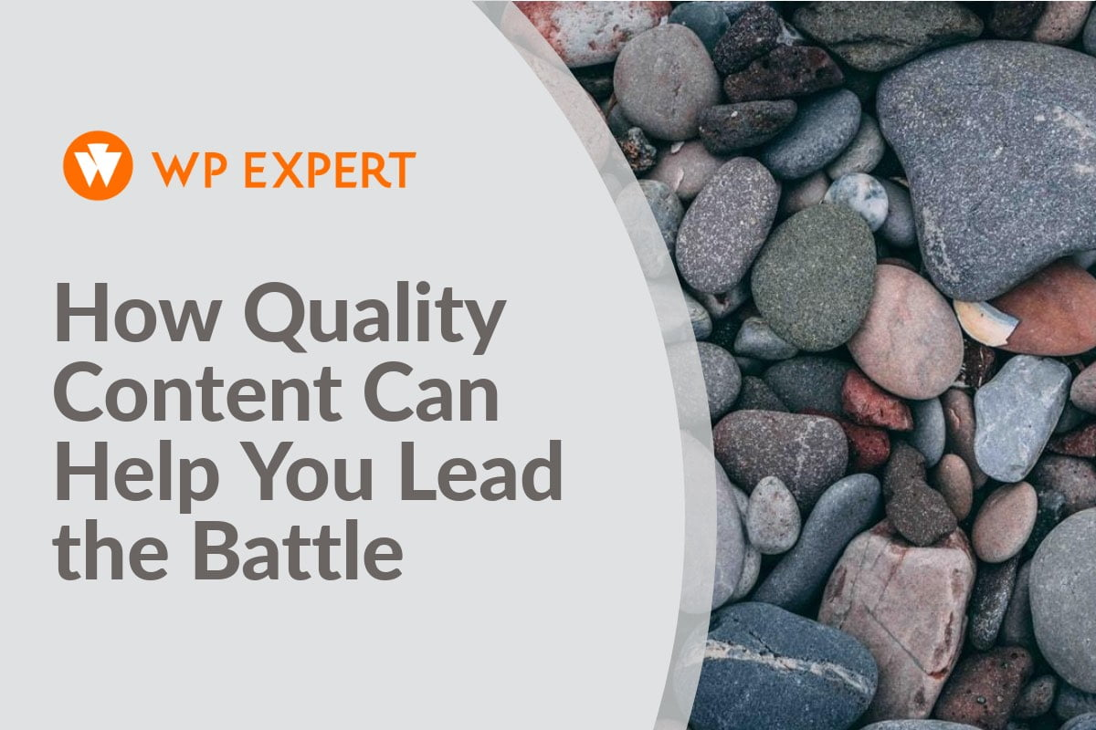 How Quality Content Can Help You Lead the Battle