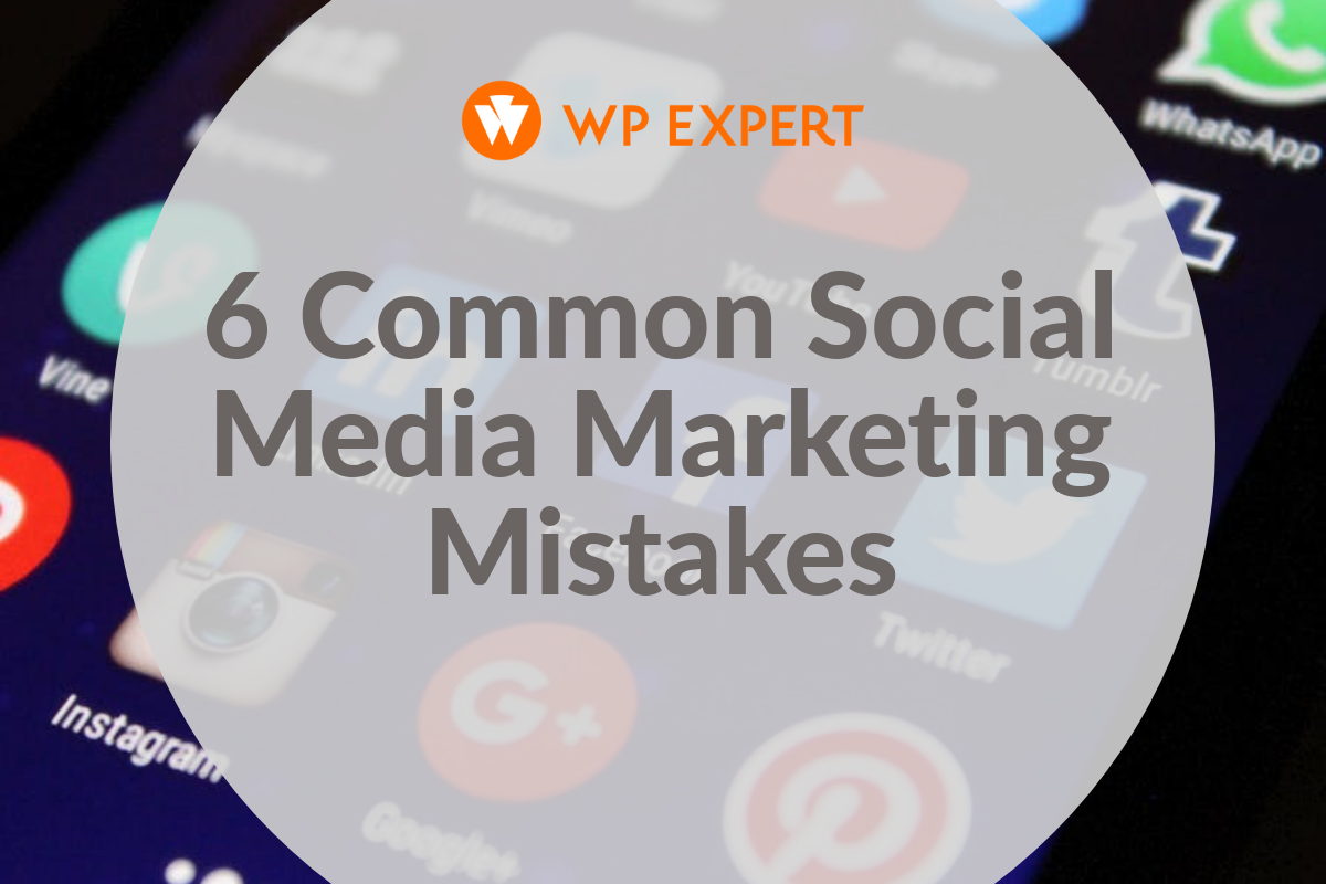 6 Common Social Media Marketing Mistakes