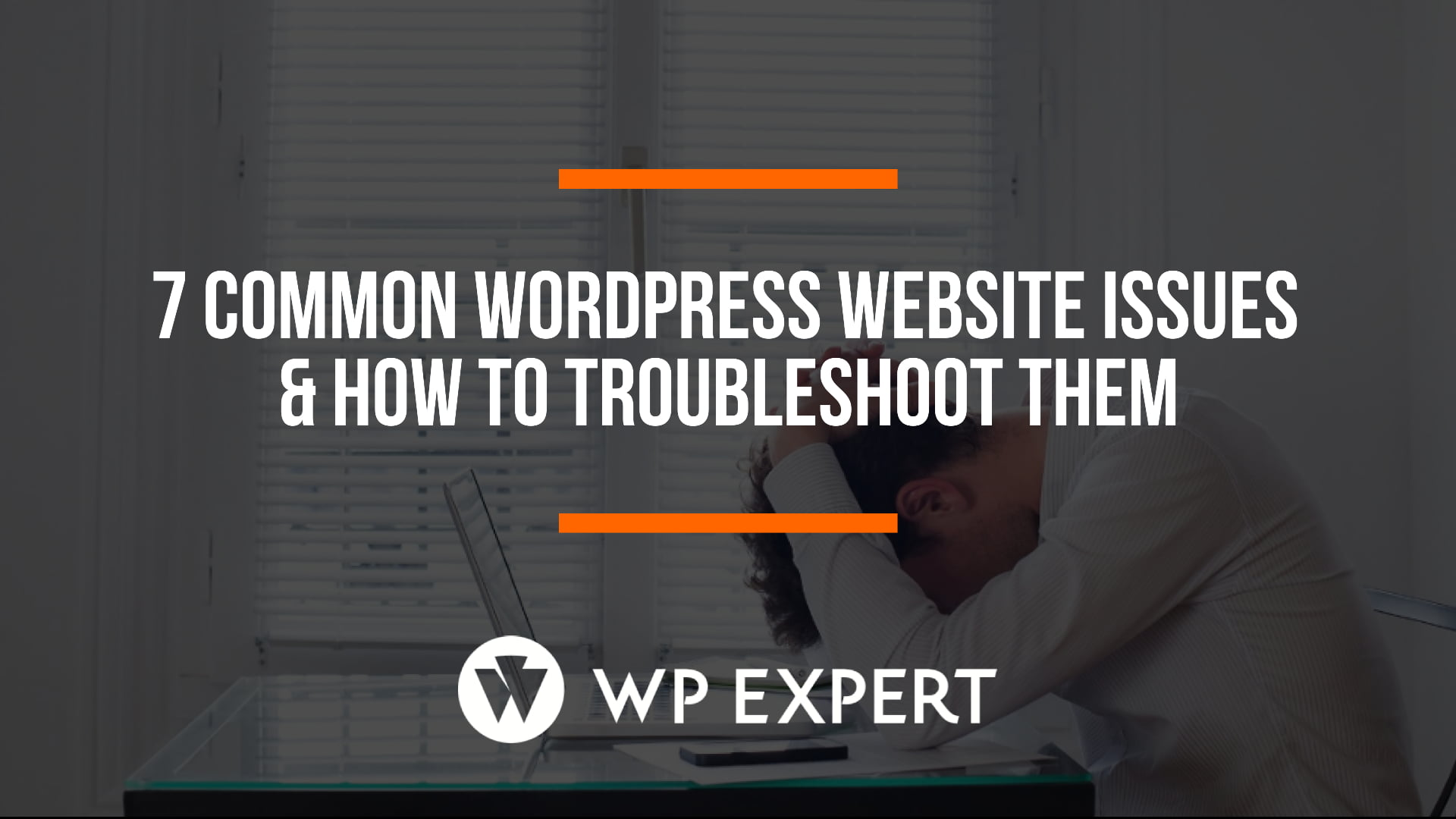 7 Common Wordpress Website Issues & How to Troubleshoot Them